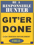 "Be a responsible Hunter ""Git'er Done!"""