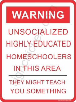 WARNING - UNSOCIALIZED HOME SCHOOLERS