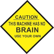 Caution This Machine Has No Brain