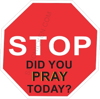 Stop - Did You Pray Today?