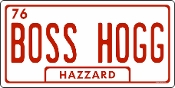 Boss Hogg - Auto or Truck License Plate