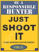 Be A Responsible Hunter - Just Shoot It