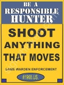 "Be A responsible Hunter - ""Shoot Anything That Moves"""