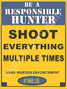 "Be A Responsible Hunter - ""Shoot Everything Multiple Times"""