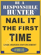 "Be A Responsible Hunter - ""Nail It The First Time"""