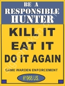 "Be A Responsible Hunter - ""Kill it, Eat it, Do it again"""