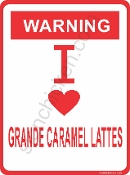 WARNING - I LOVE GRANDE LATTE