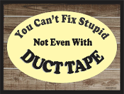 You Can't Fix Stupid With Duct Tape